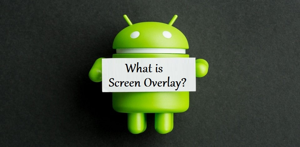 What is Screen Overlay? - How to fix Screen Overlay Detected?